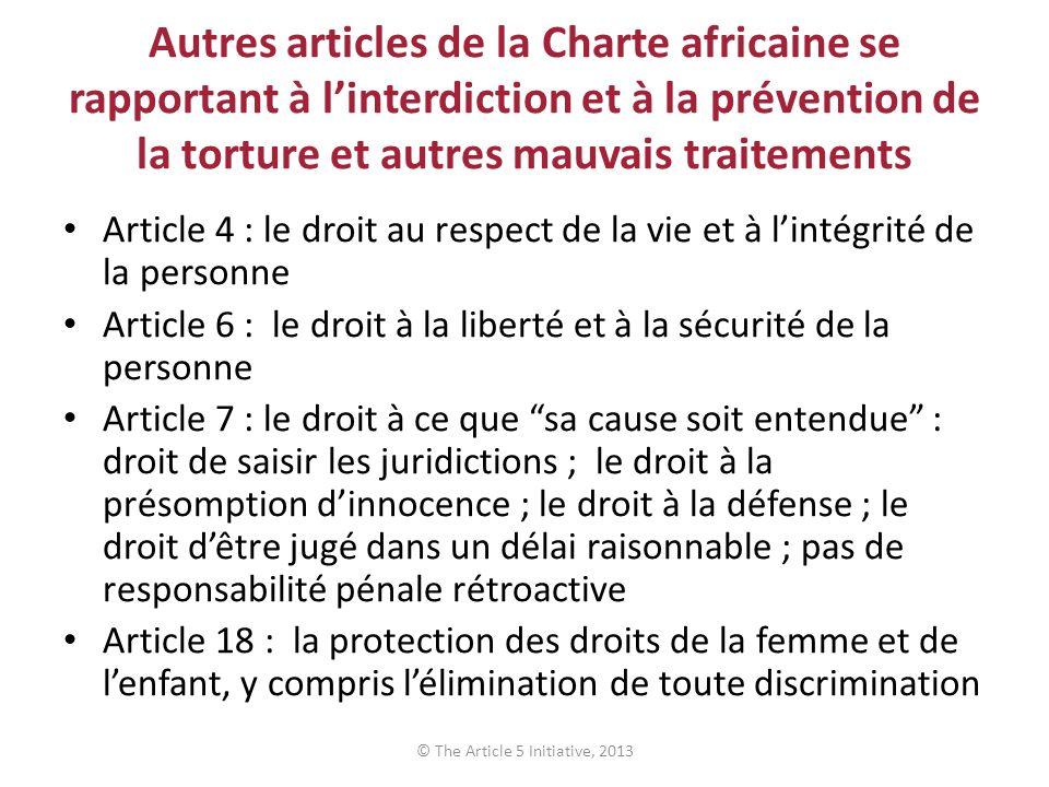 Autres articles de la Charte africaine se rapportant à linterdiction et à la prévention de la torture et autres mauvais traitements Article 4 : le dro