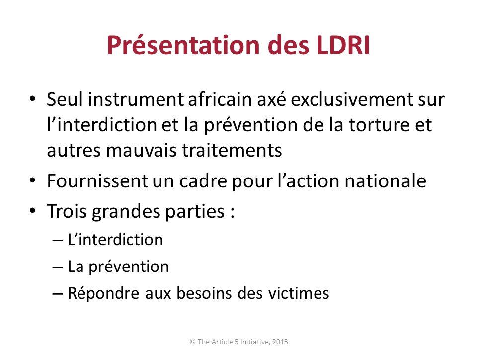 Présentation des LDRI Seul instrument africain axé exclusivement sur linterdiction et la prévention de la torture et autres mauvais traitements Fourni