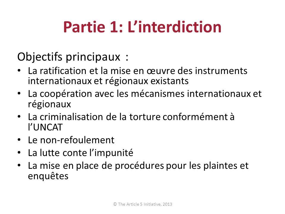 Partie 1: Linterdiction Objectifs principaux : La ratification et la mise en œuvre des instruments internationaux et régionaux existants La coopératio