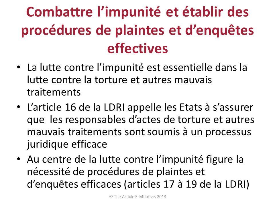 Combattre limpunité et établir des procédures de plaintes et denquêtes effectives La lutte contre limpunité est essentielle dans la lutte contre la to