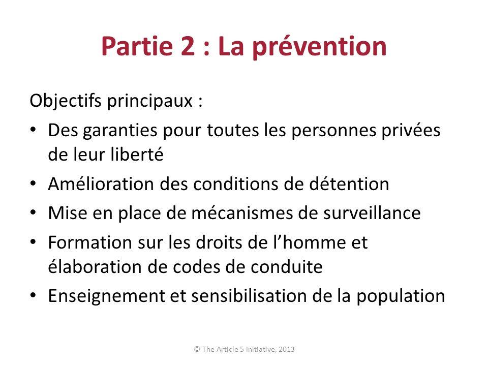 Partie 2 : La prévention Objectifs principaux : Des garanties pour toutes les personnes privées de leur liberté Amélioration des conditions de détenti