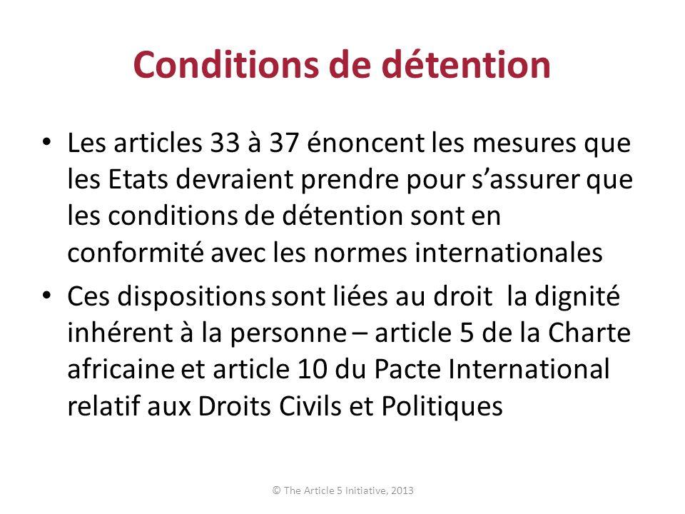 Conditions de détention Les articles 33 à 37 énoncent les mesures que les Etats devraient prendre pour sassurer que les conditions de détention sont e