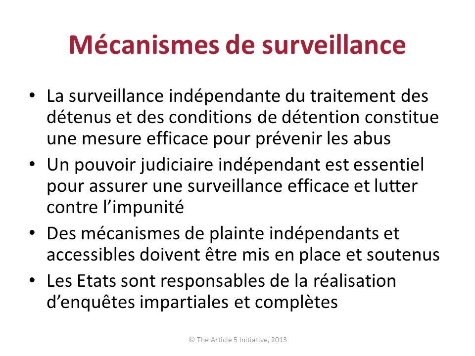 Mécanismes de surveillance La surveillance indépendante du traitement des détenus et des conditions de détention constitue une mesure efficace pour pr