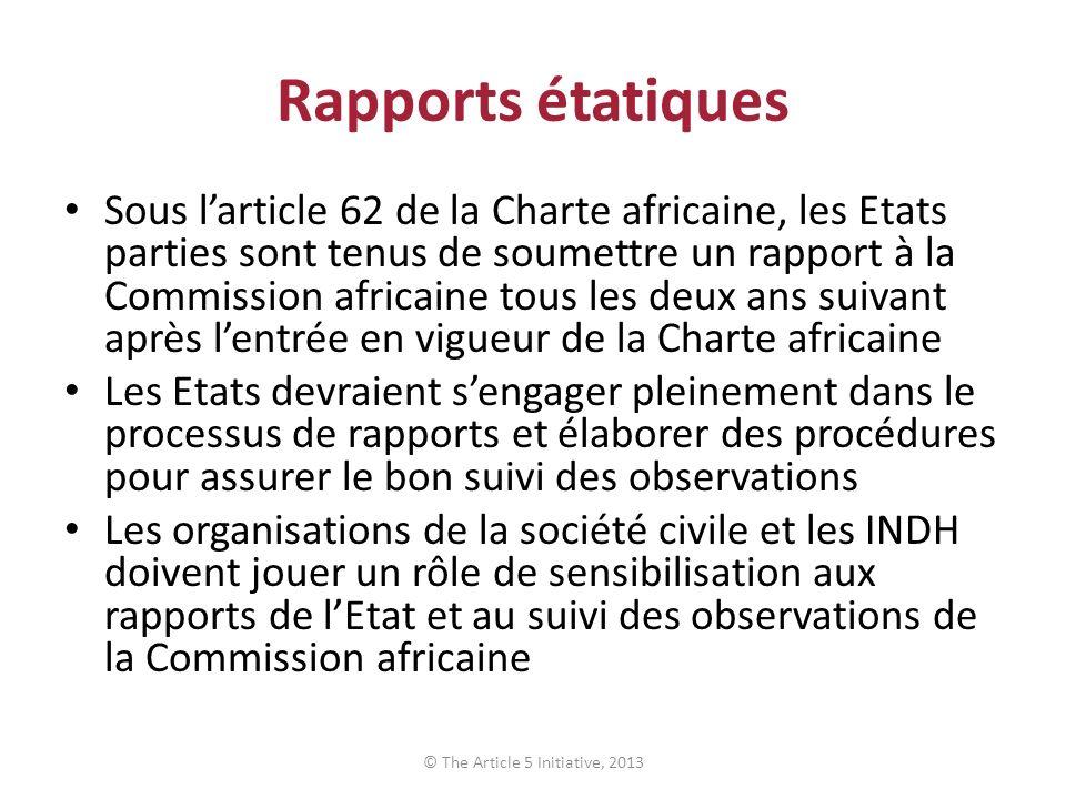 Rapports étatiques Sous larticle 62 de la Charte africaine, les Etats parties sont tenus de soumettre un rapport à la Commission africaine tous les de