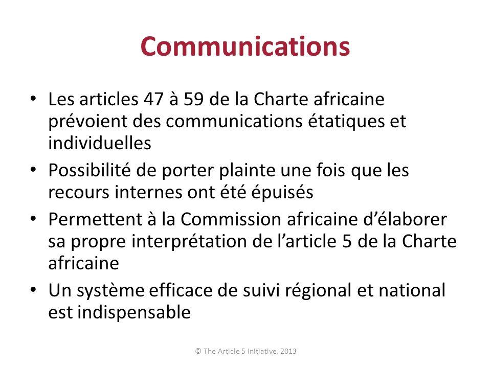 Communications Les articles 47 à 59 de la Charte africaine prévoient des communications étatiques et individuelles Possibilité de porter plainte une f