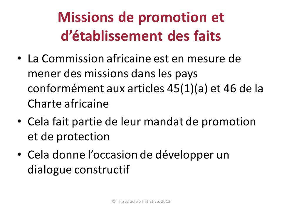 Missions de promotion et détablissement des faits La Commission africaine est en mesure de mener des missions dans les pays conformément aux articles