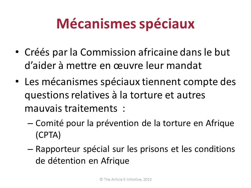 Mécanismes spéciaux Créés par la Commission africaine dans le but daider à mettre en œuvre leur mandat Les mécanismes spéciaux tiennent compte des que