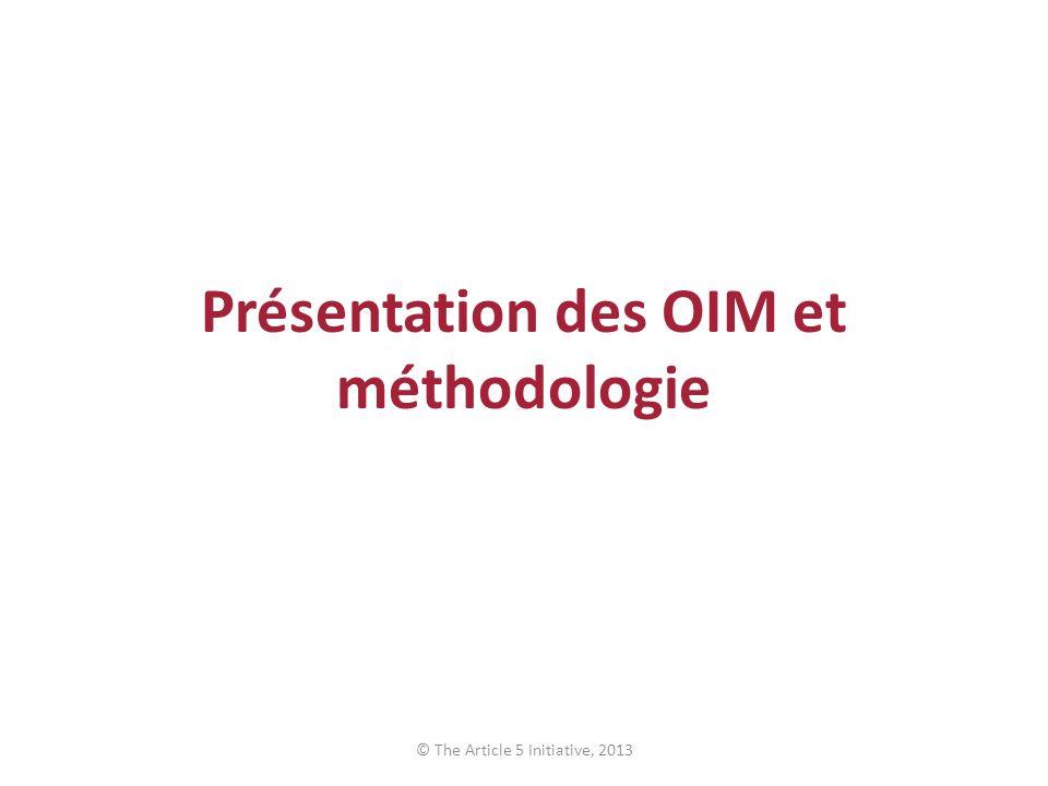 Présentation des OIM et méthodologie © The Article 5 Initiative, 2013