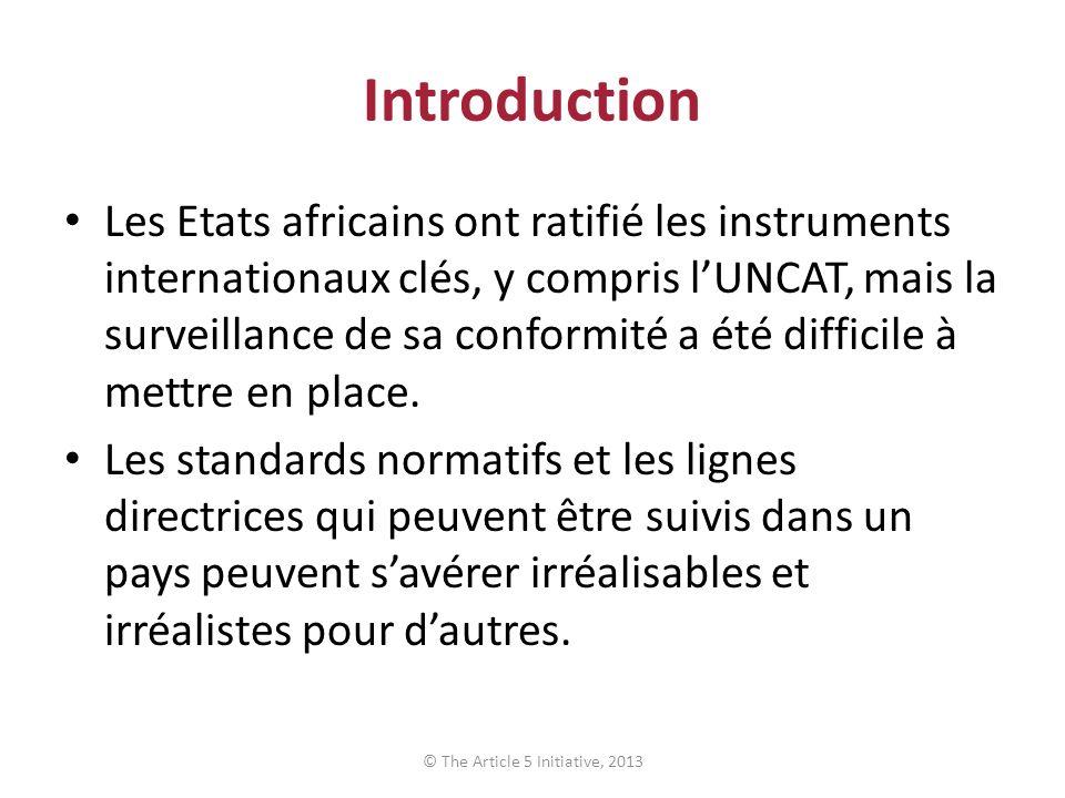 Introduction Les Etats africains ont ratifié les instruments internationaux clés, y compris lUNCAT, mais la surveillance de sa conformité a été diffic