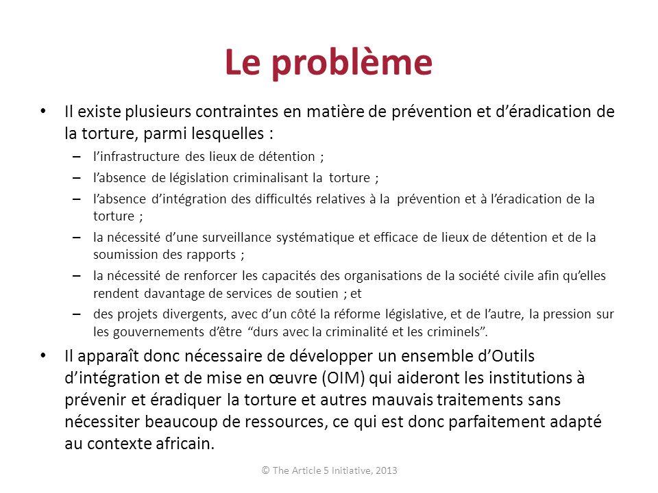 Le problème Il existe plusieurs contraintes en matière de prévention et déradication de la torture, parmi lesquelles : – linfrastructure des lieux de