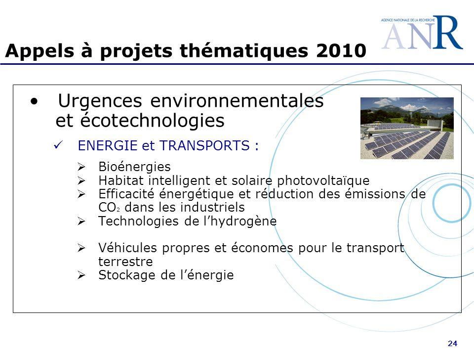 24 Appels à projets thématiques 2010 Urgences environnementales et écotechnologies ENERGIE et TRANSPORTS : Bioénergies Habitat intelligent et solaire