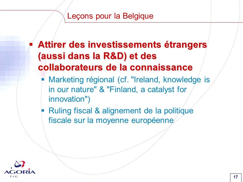 17 Leçons pour la Belgique Attirer des investissements étrangers (aussi dans la R&D) et des collaborateurs de la connaissance Attirer des investisseme