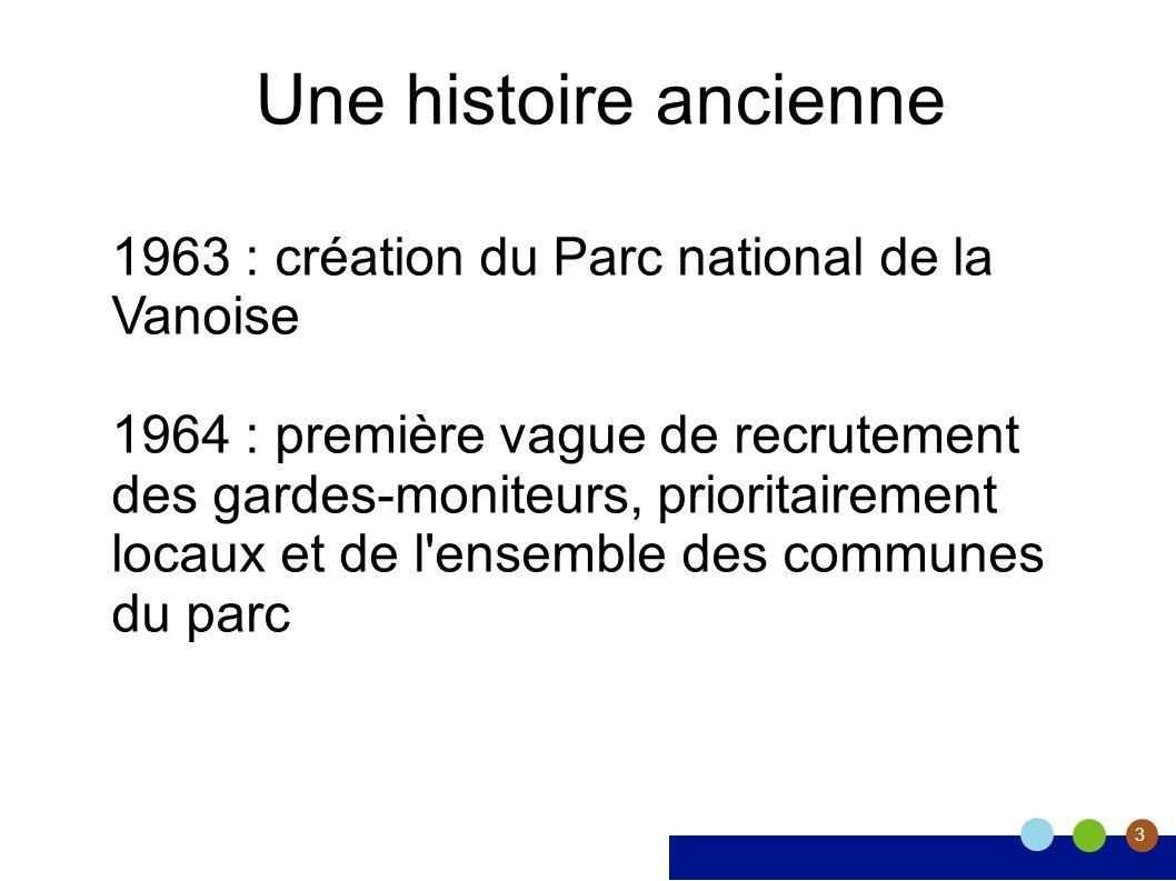 3 Une histoire ancienne 1963 : création du Parc national de la Vanoise 1964 : première vague de recrutement des gardes-moniteurs, prioritairement loca