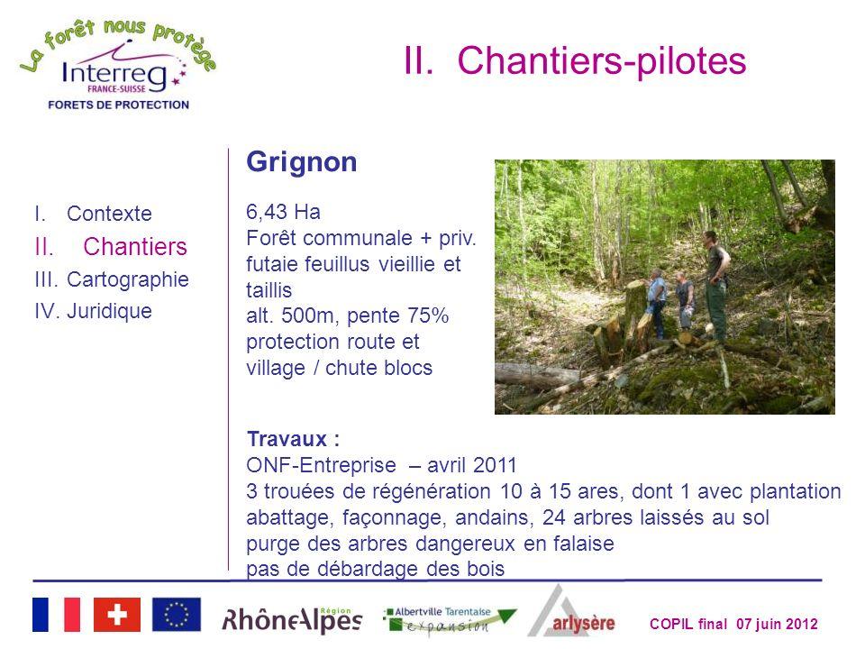 COPIL final 07 juin 2012 II.Chantiers-pilotes I.Contexte II.Chantiers III.Cartographie IV.Juridique Grignon 6,43 Ha Forêt communale + priv. futaie feu