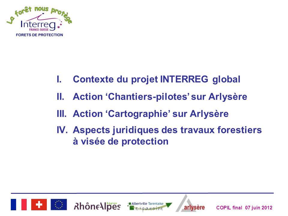 COPIL final 07 juin 2012 I.Contexte du projet INTERREG global II.Action Chantiers-pilotes sur Arlysère III.Action Cartographie sur Arlysère IV.Aspects