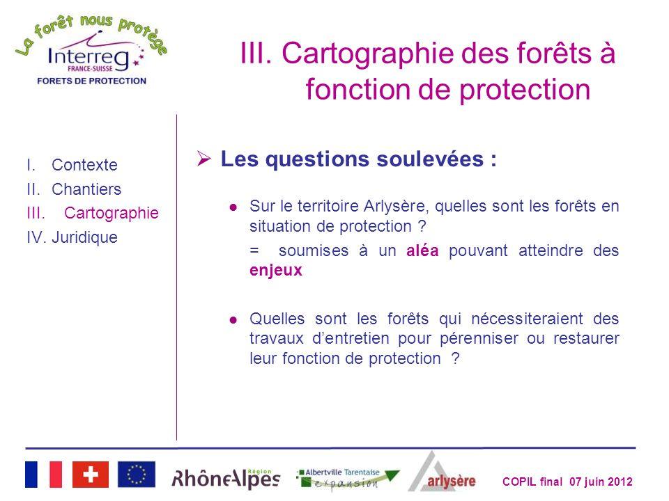 COPIL final 07 juin 2012 III.Cartographie des forêts à fonction de protection I.Contexte II.Chantiers III.Cartographie IV.Juridique Les questions soul