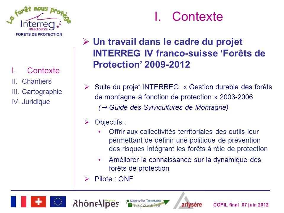 COPIL final 07 juin 2012 Un travail dans le cadre du projet INTERREG IV franco-suisse Forêts de Protection 2009-2012 I.Contexte II.Chantiers III.Carto