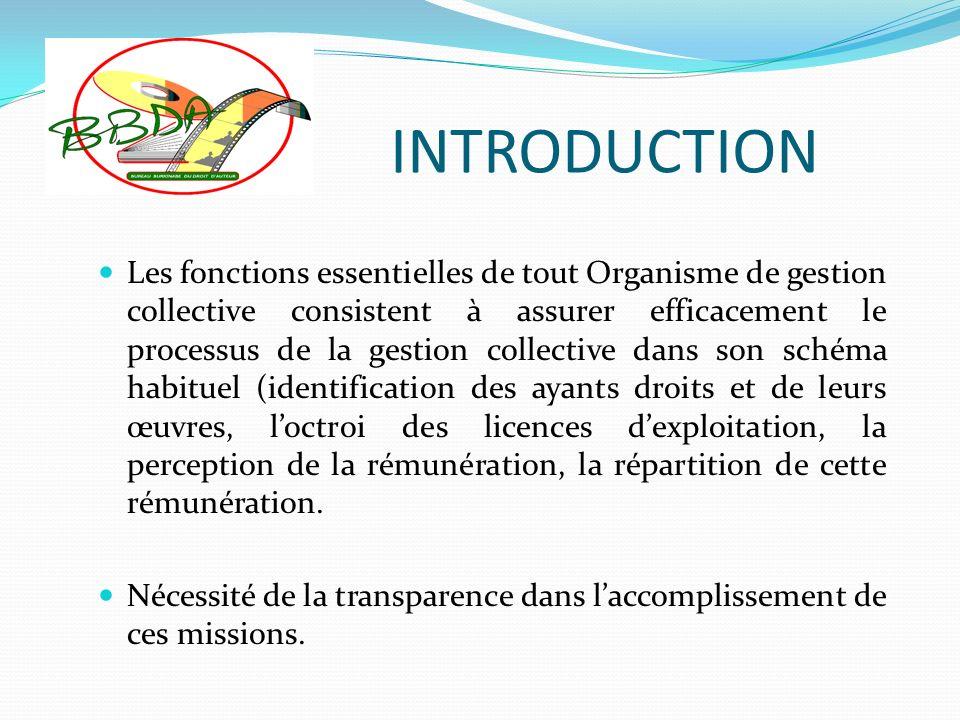 INTRODUCTION Les fonctions essentielles de tout Organisme de gestion collective consistent à assurer efficacement le processus de la gestion collectiv