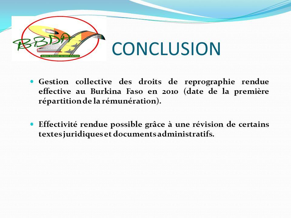 CONCLUSION Gestion collective des droits de reprographie rendue effective au Burkina Faso en 2010 (date de la première répartition de la rémunération).