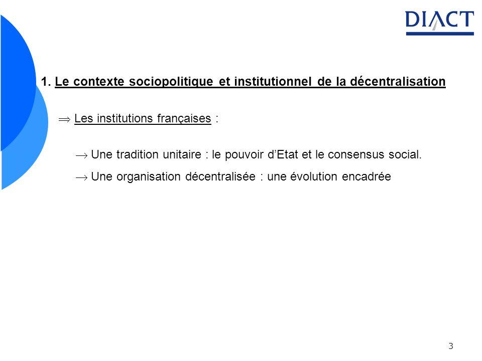 3 1. Le contexte sociopolitique et institutionnel de la décentralisation Les institutions françaises : Une tradition unitaire : le pouvoir dEtat et le