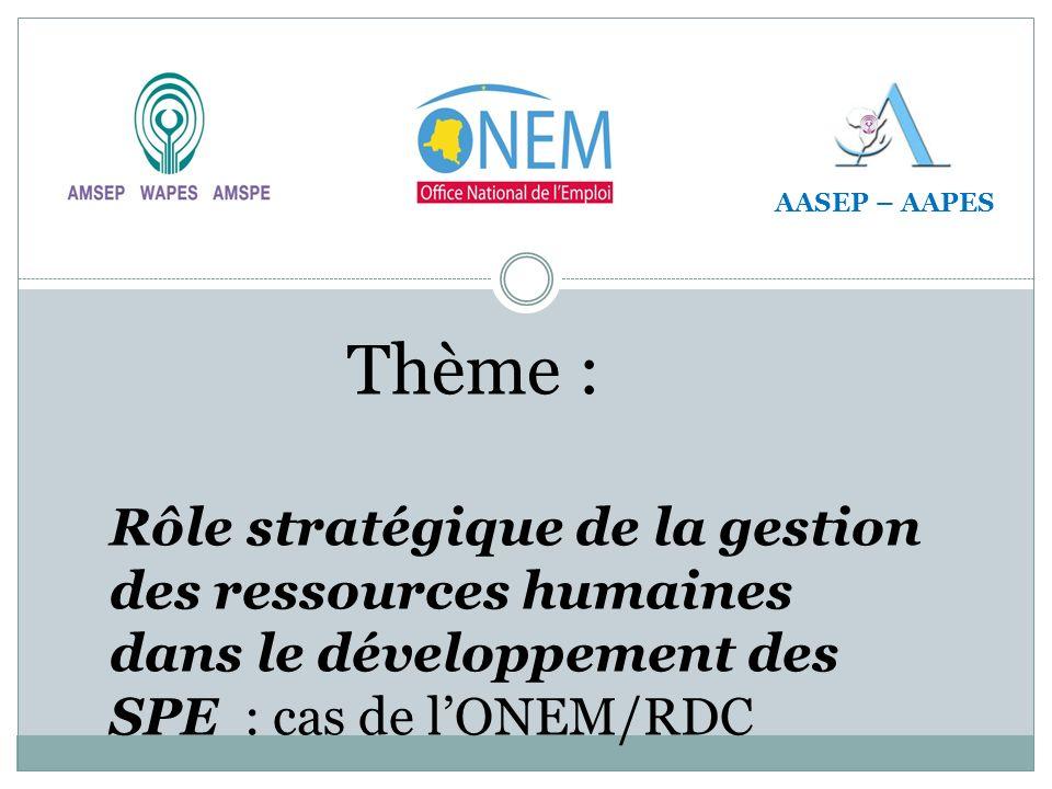 Thème : Rôle stratégique de la gestion des ressources humaines dans le développement des SPE : cas de lONEM/RDC AASEP – AAPES