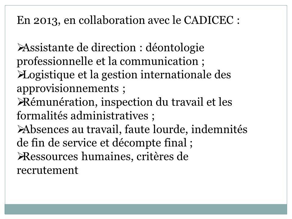 En 2013, en collaboration avec le CADICEC : Assistante de direction : déontologie professionnelle et la communication ; Logistique et la gestion inter