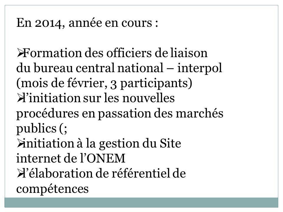 En 2014, année en cours : Formation des officiers de liaison du bureau central national – interpol (mois de février, 3 participants) linitiation sur l