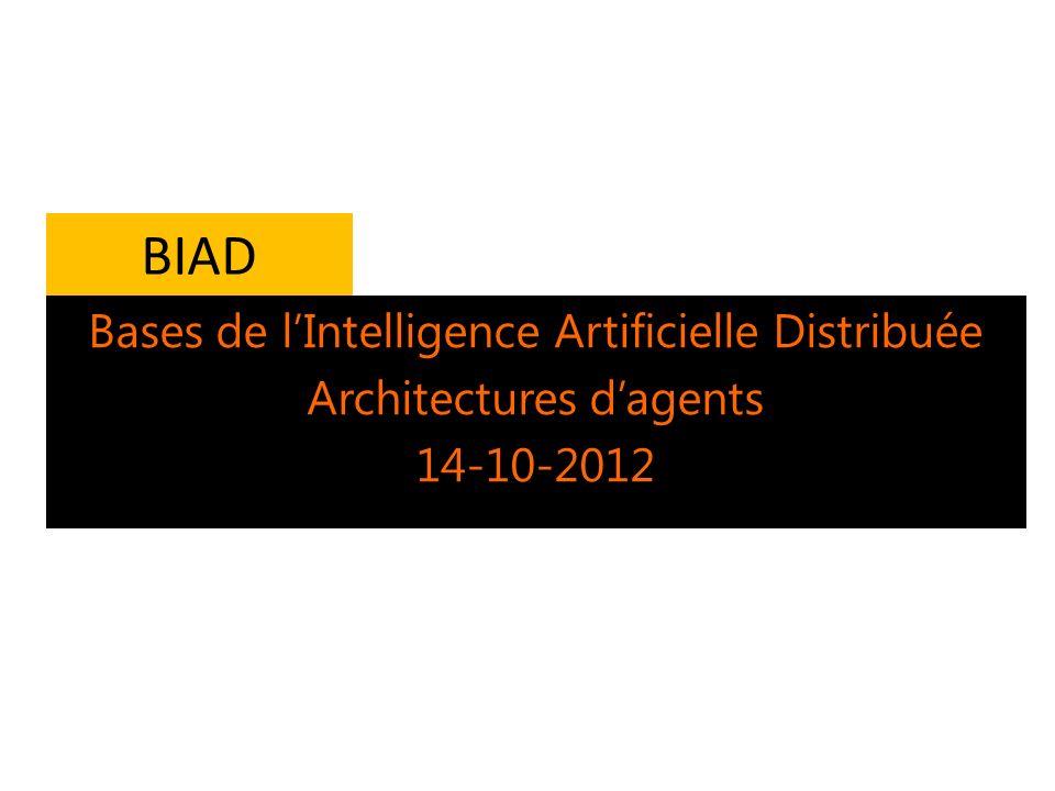 BIAD Bases de lIntelligence Artificielle Distribuée Architectures dagents 14-10-2012