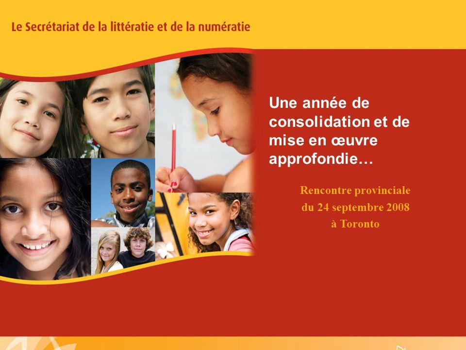 1 Une année de consolidation et de mise en œuvre approfondie… Rencontre provinciale du 24 septembre 2008 à Toronto