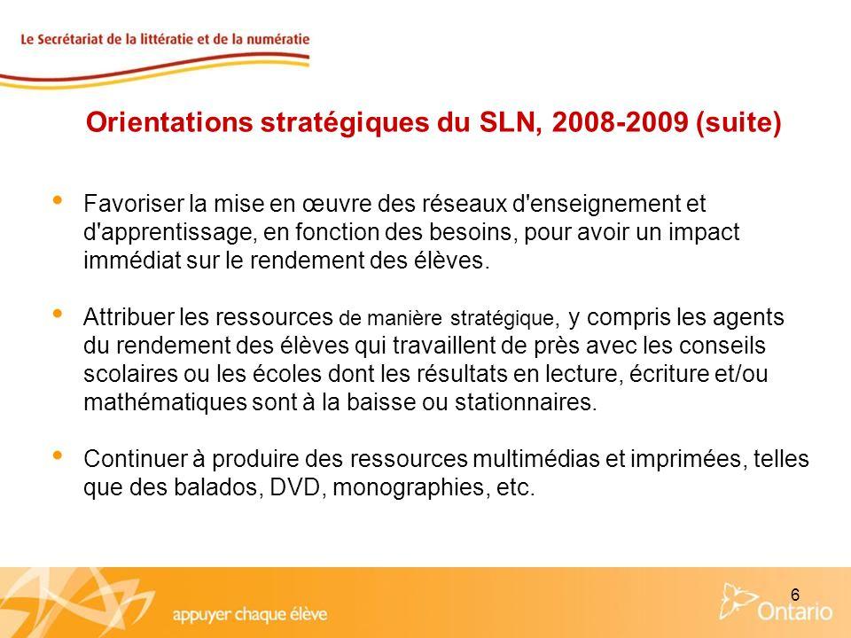 6 Orientations stratégiques du SLN, 2008-2009 (suite) Favoriser la mise en œuvre des réseaux d'enseignement et d'apprentissage, en fonction des besoin