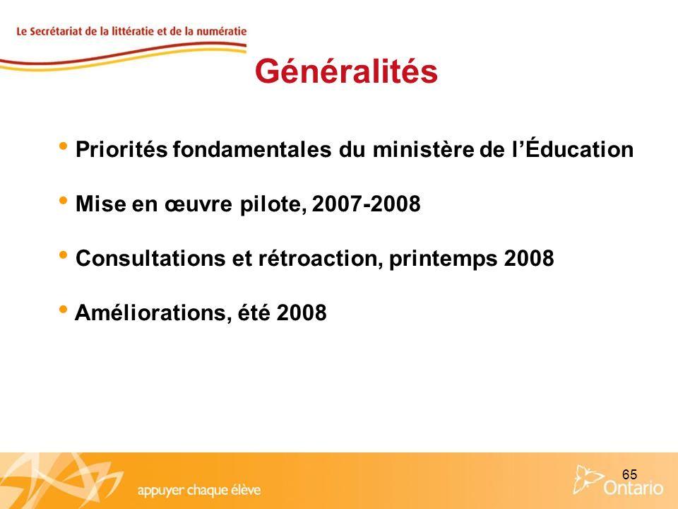 65 Généralités Priorités fondamentales du ministère de lÉducation Mise en œuvre pilote, 2007-2008 Consultations et rétroaction, printemps 2008 Amélior