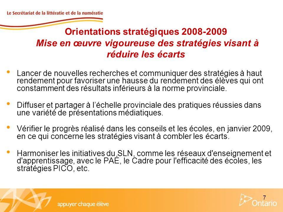 7 Orientations stratégiques 2008-2009 Mise en œuvre vigoureuse des stratégies visant à réduire les écarts Lancer de nouvelles recherches et communique