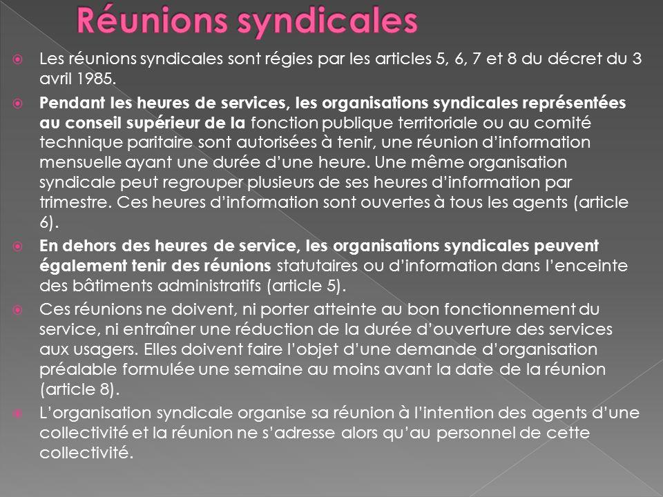 Les réunions syndicales sont régies par les articles 5, 6, 7 et 8 du décret du 3 avril 1985. Pendant les heures de services, les organisations syndica