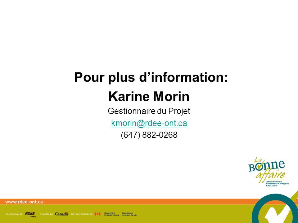 Pour plus dinformation: Karine Morin Gestionnaire du Projet kmorin@rdee-ont.ca (647) 882-0268