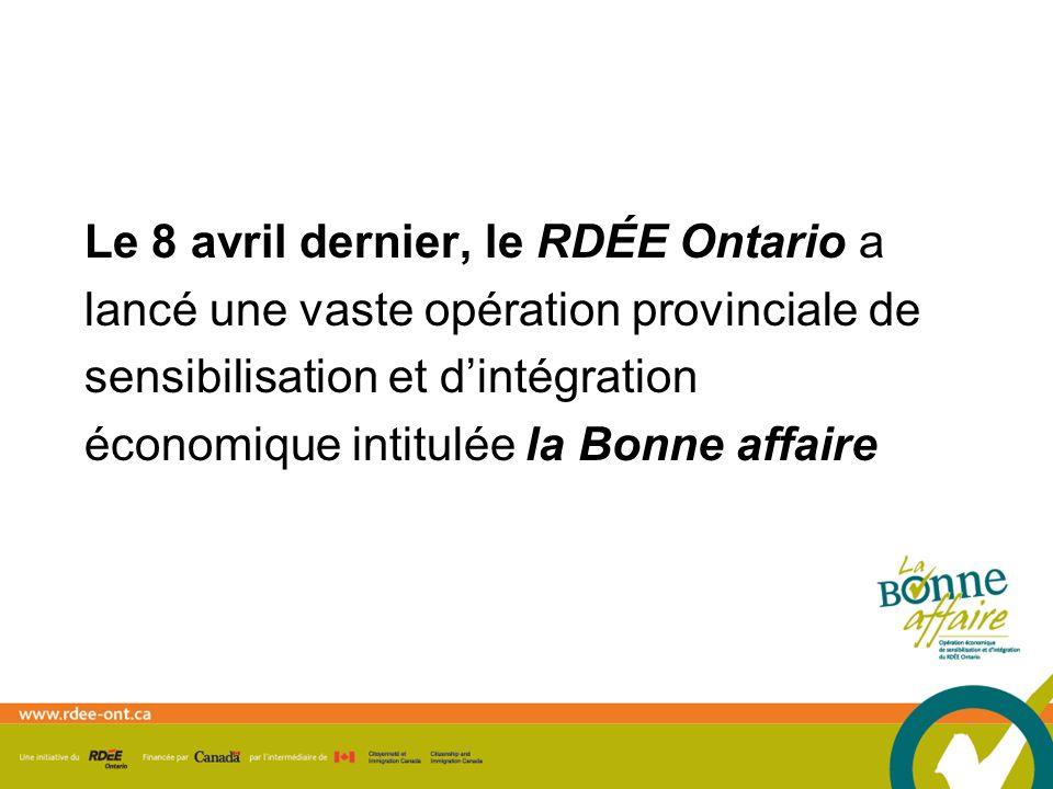 Le 8 avril dernier, le RDÉE Ontario a lancé une vaste opération provinciale de sensibilisation et dintégration économique intitulée la Bonne affaire
