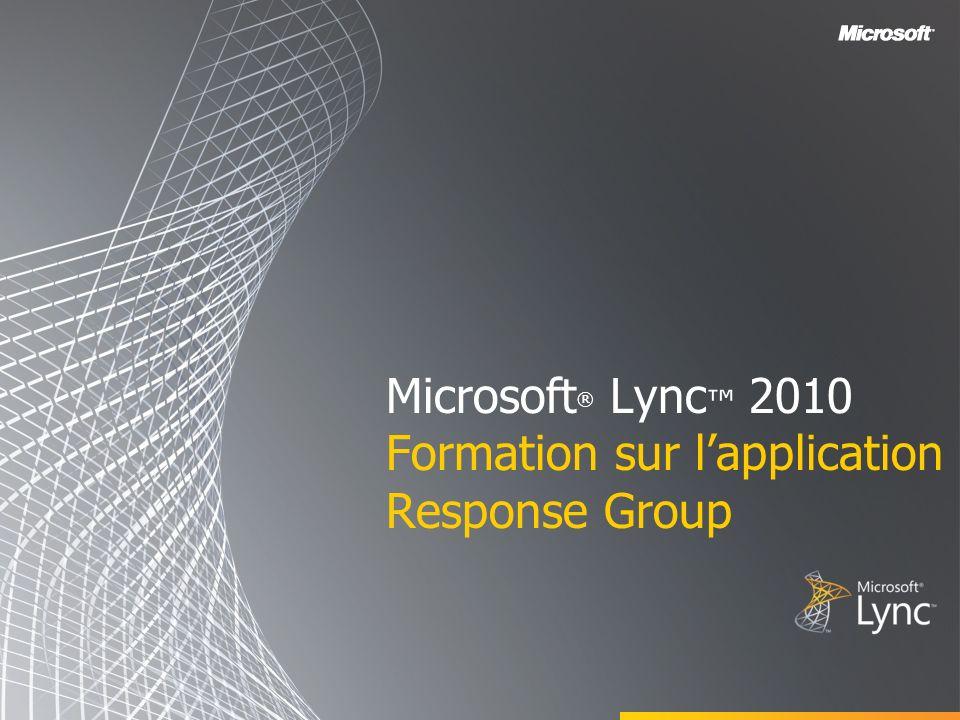 Microsoft ® Lync 2010 Formation sur lapplication Response Group