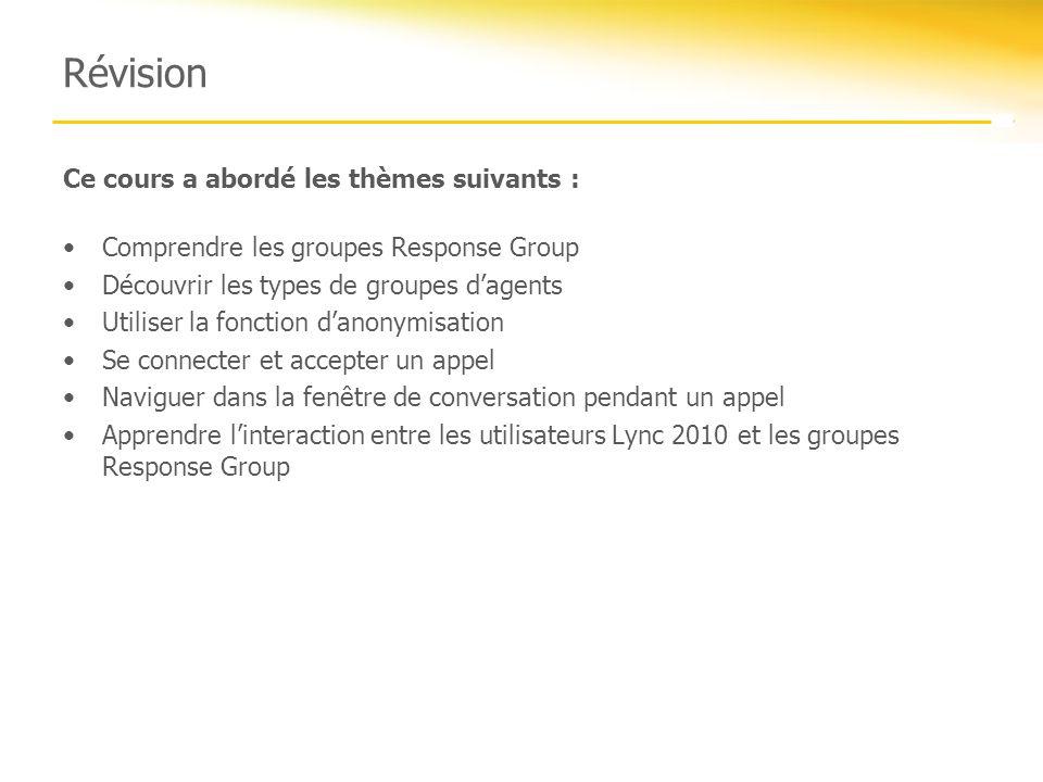 Révision Ce cours a abordé les thèmes suivants : Comprendre les groupes Response Group Découvrir les types de groupes dagents Utiliser la fonction dan