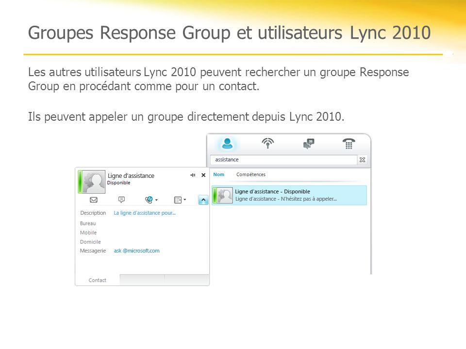 Groupes Response Group et utilisateurs Lync 2010 Les autres utilisateurs Lync 2010 peuvent rechercher un groupe Response Group en procédant comme pour