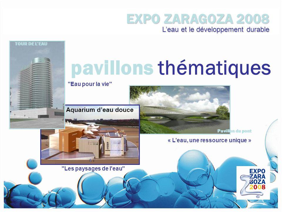 Leau et le développement durable TOUR DE LEAU Aquarium deau douce Pavillon du pont « Leau, une ressource unique » pavillons thématiques Eau pour la vie Les paysages de l eau