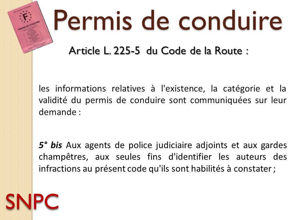 les informations relatives à l'existence, la catégorie et la validité du permis de conduire sont communiquées sur leur demande : 5° bis Aux agents de