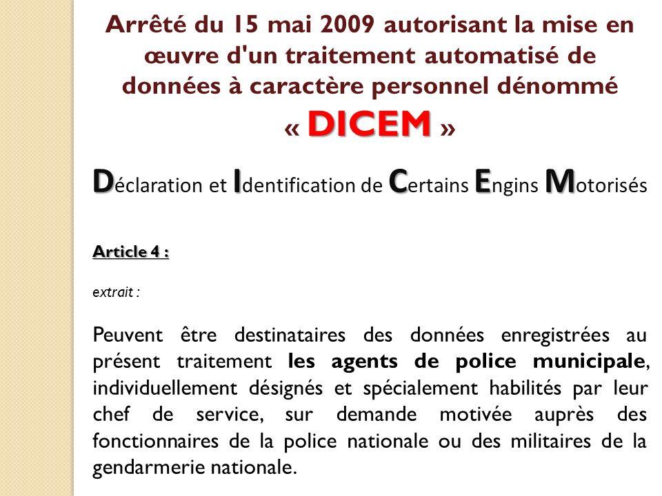 Article 4 : extrait : Peuvent être destinataires des données enregistrées au présent traitement les agents de police municipale, individuellement dési