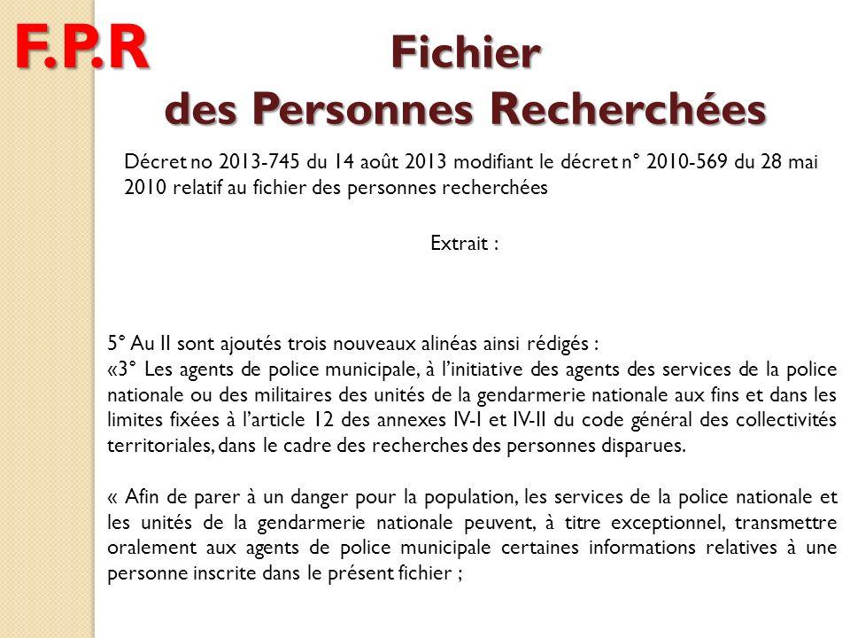 Fichier des Personnes Recherchées Décret no 2013-745 du 14 août 2013 modifiant le décret n° 2010-569 du 28 mai 2010 relatif au fichier des personnes r
