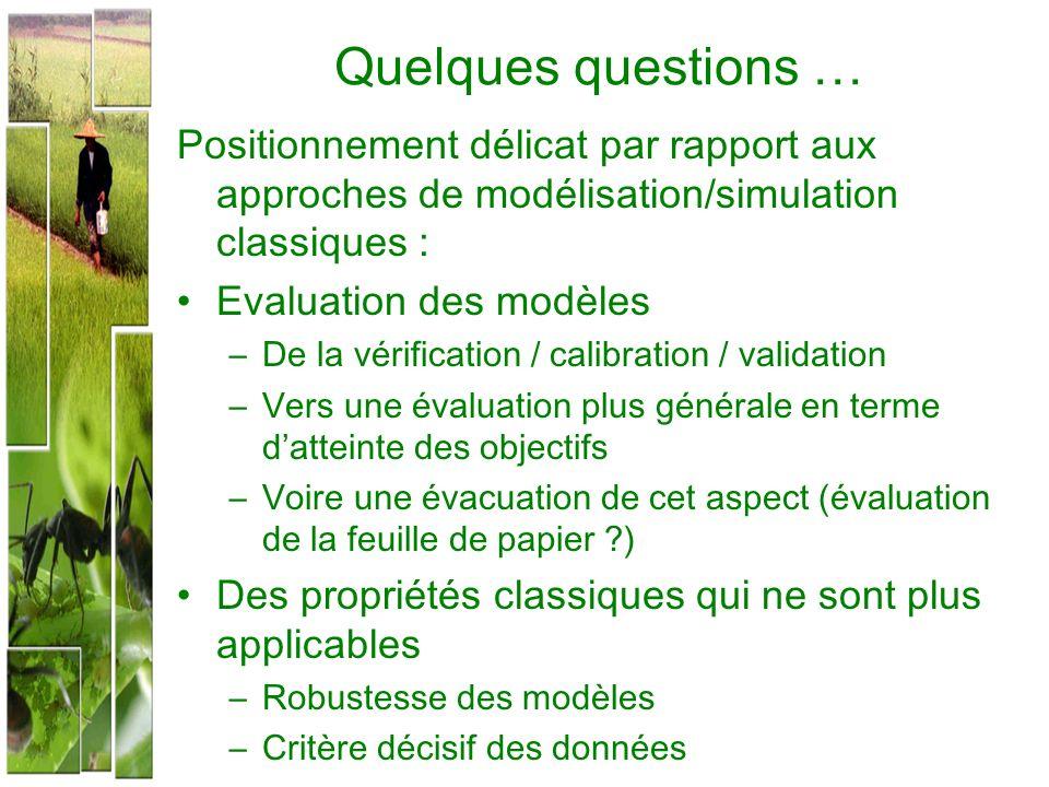 Quelques questions … Positionnement délicat par rapport aux approches de modélisation/simulation classiques : Evaluation des modèles –De la vérificati