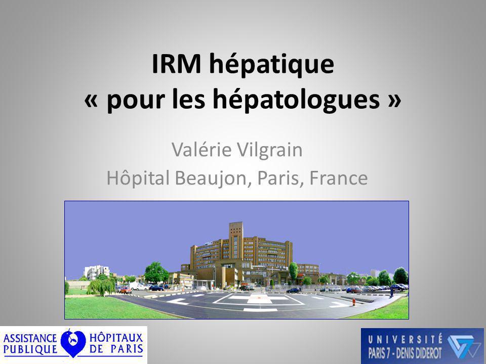 IRM hépatique « pour les hépatologues » Valérie Vilgrain Hôpital Beaujon, Paris, France