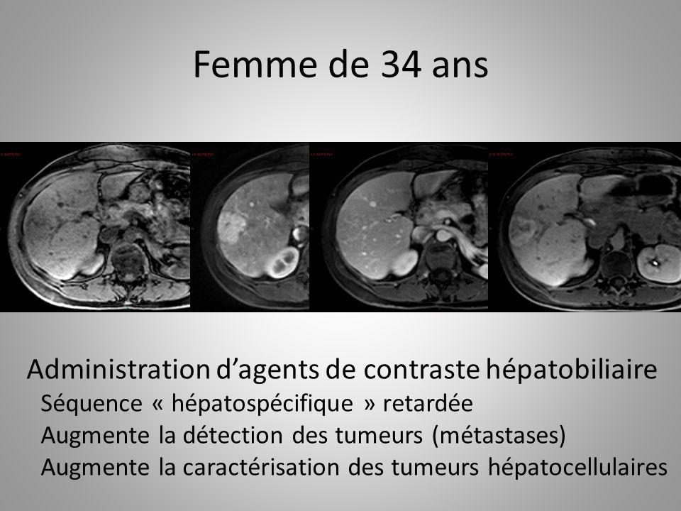 Femme de 34 ans Administration dagents de contraste hépatobiliaire Séquence « hépatospécifique » retardée Augmente la détection des tumeurs (métastase