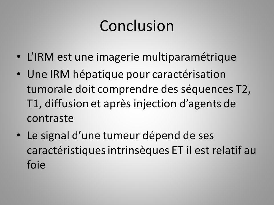 Conclusion LIRM est une imagerie multiparamétrique Une IRM hépatique pour caractérisation tumorale doit comprendre des séquences T2, T1, diffusion et