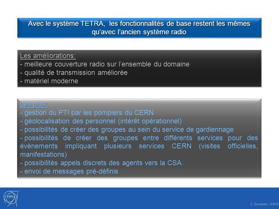 Avec le système TETRA, les fonctionnalités de base restent les mêmes quavec lancien système radio Les améliorations: - meilleure couverture radio sur