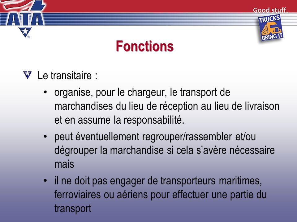 Fonctions Le transitaire : organise, pour le chargeur, le transport de marchandises du lieu de réception au lieu de livraison et en assume la responsa