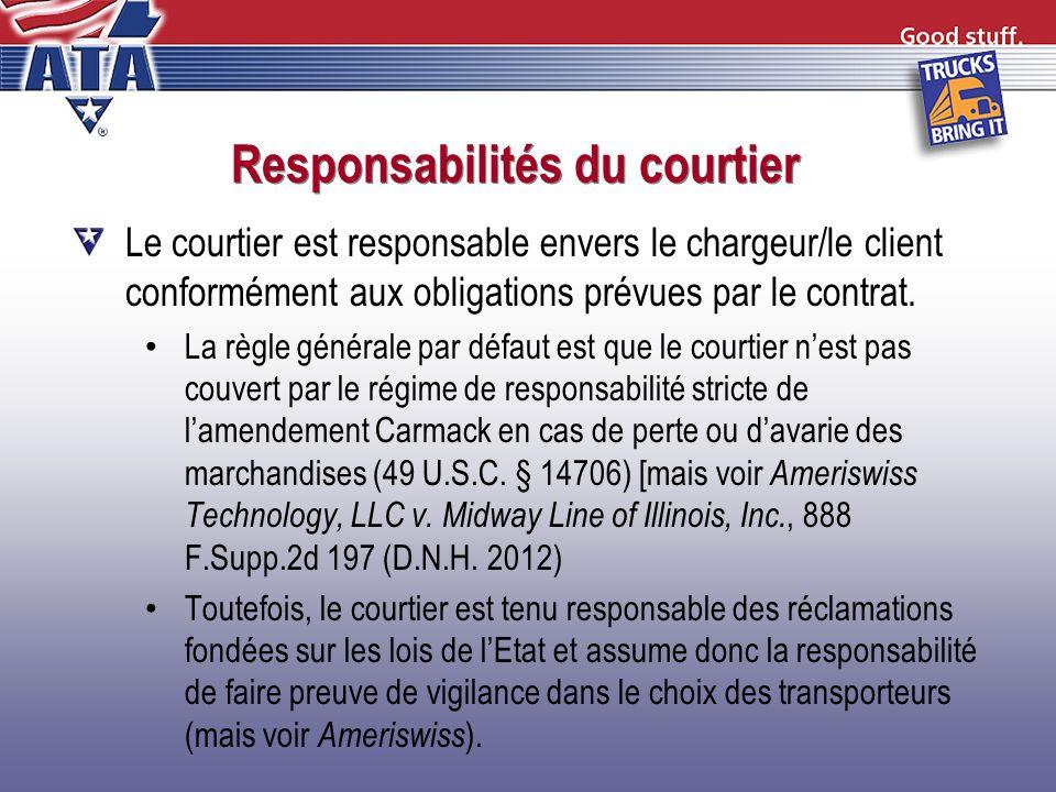 Responsabilités du courtier Le courtier est responsable envers le chargeur/le client conformément aux obligations prévues par le contrat. La règle gén