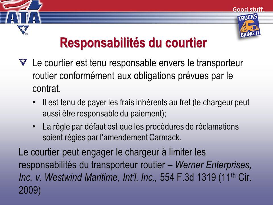 Responsabilités du courtier Le courtier est tenu responsable envers le transporteur routier conformément aux obligations prévues par le contrat. Il es